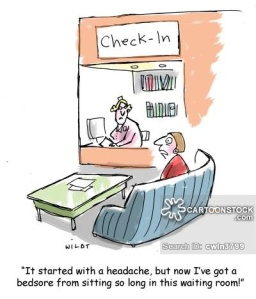 'It started with a headache, but not I've got a bedsore from sitting so long in this waiting room!'